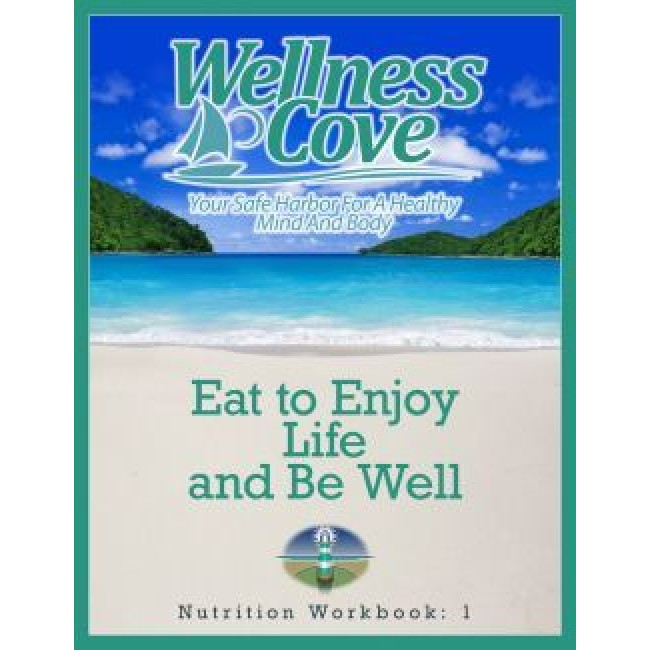 Nutrition Workbook 1: Eat To Enjoy Life And Be Well